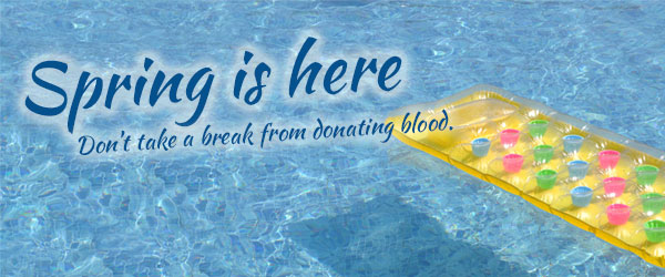 Spring is here - Don't take a break from donating blood
